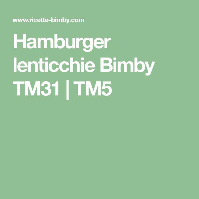 Hamburger lenticchie Bimby TM31   TM5