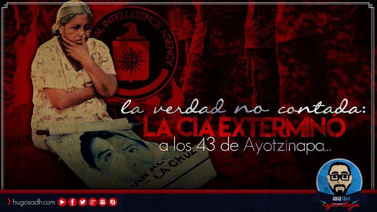 La verdad NO contada... La CIA EXTERMINÓ a los 43 de Ayotzinapa