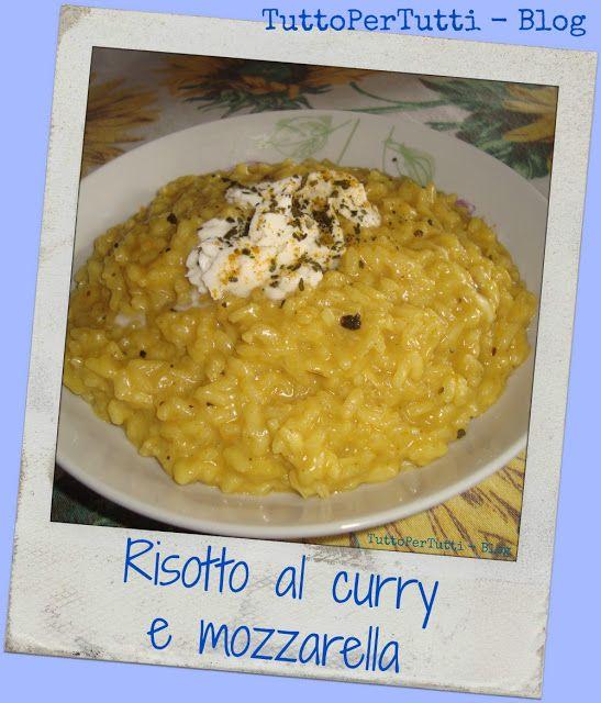 TuttoPerTutti: RISOTTO AL CURRY E MOZZARELLA http://tucc-per-tucc.blogspot.it/2015/05/risotto-al-curry-e-mozzarella.html