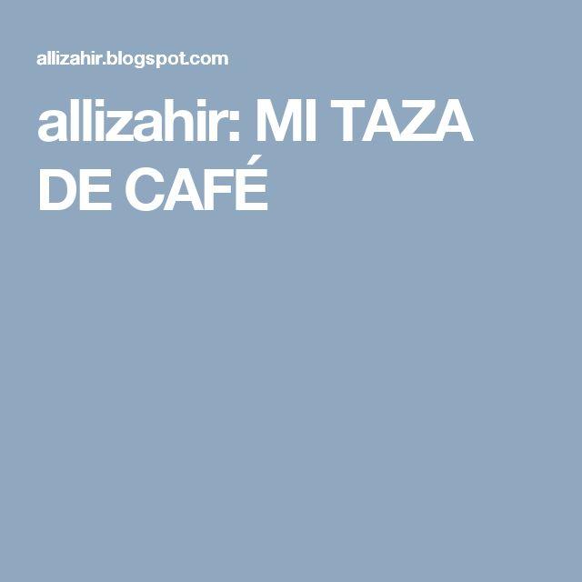 allizahir: MI TAZA DE CAFÉ