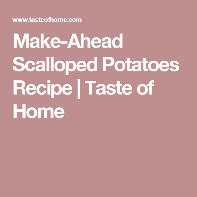 Make-Ahead Scalloped Potatoes Recipe | Taste of Home