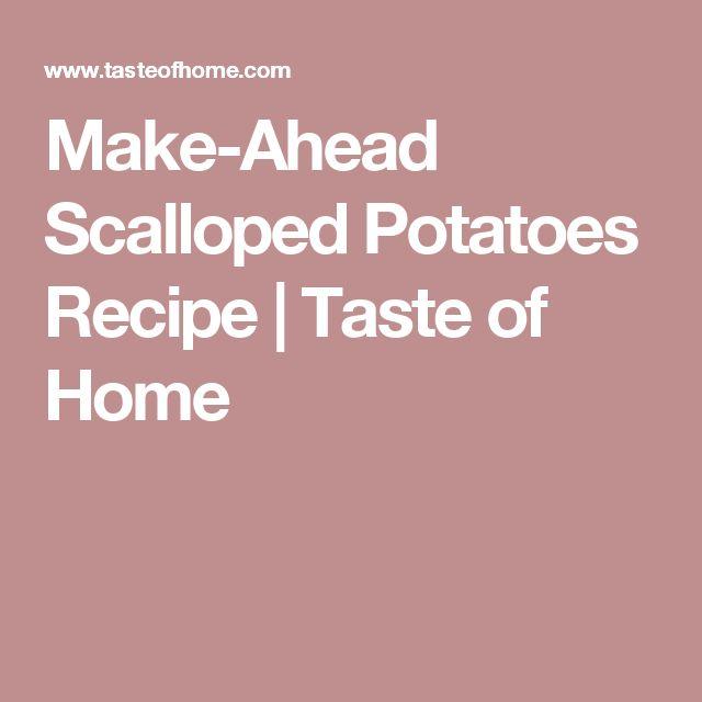 Make-Ahead Scalloped Potatoes Recipe   Taste of Home
