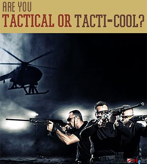 Are You Tactical or Tacti-cool? Tactical is a mindset, not an accessory. As a prepper, your tactical mindset is to survive.