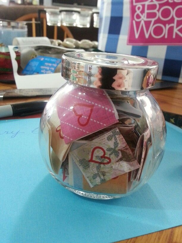 An I Love You Jar A jar filled with all the reasons why you love that special someone. It can be things about them, things you do together, things about their personality or the special things they do for you.