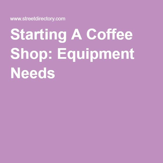 Starting A Coffee Shop: Equipment Needs
