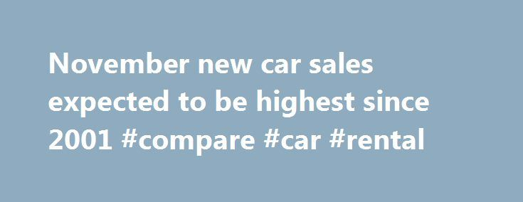 November new car sales expected to be highest since 2001 #compare #car #rental http://car.nef2.com/november-new-car-sales-expected-to-be-highest-since-2001-compare-car-rental/  #cars sale # November new car sales expected to be highest since 2001 DETROIT, MI[...]