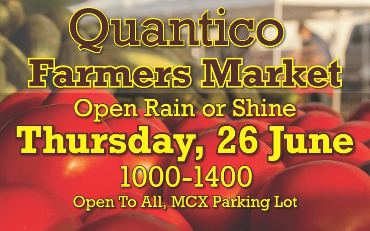 Quantico Farmers Market, Testing new hours this Thursday, 26 June, 1000-1400, MCX Parking Lot, Quantico. http://www.quantico.usmc-mccs.org/