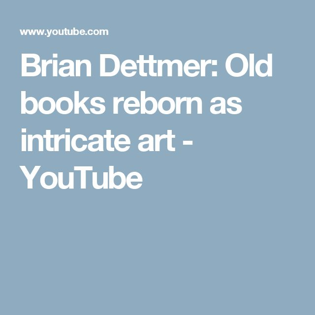 Brian Dettmer: Old books reborn as intricate art - YouTube