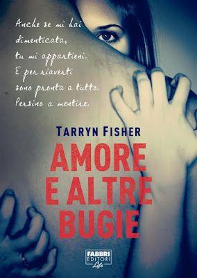 Leggere Romanticamente e Fantasy: Anteprima: Amore e altre bugie di Tarryn Fisher