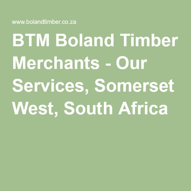 BTM Boland Timber Merchants - Our Services, Somerset West, South Africa