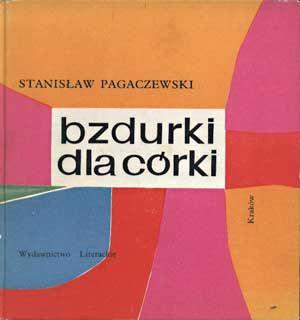 Bzdurki dla córki, Stanisław Pagaczewski, Literackie, 1971, http://www.antykwariat.nepo.pl/bzdurki-dla-corki-stanislaw-pagaczewski-p-1375.html