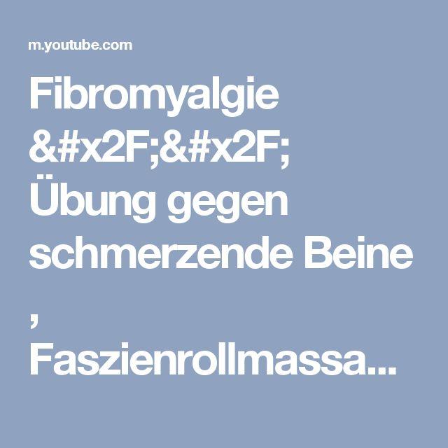 Fibromyalgie // Übung gegen schmerzende Beine , Faszienrollmassage - YouTube