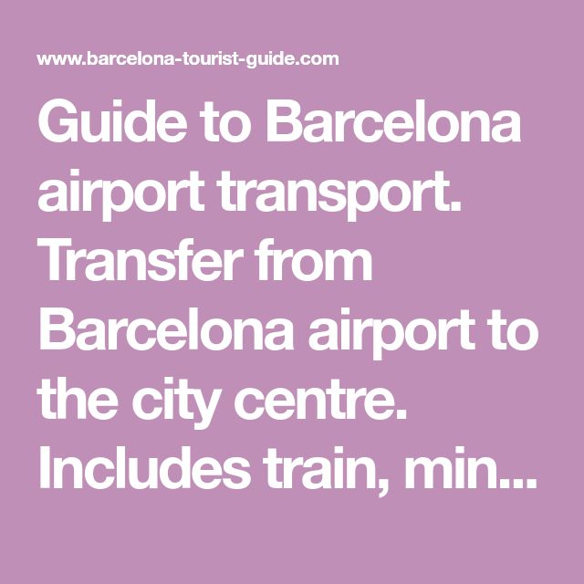 Guide to Barcelona airport transport. Transfer from Barcelona airport to the city centre. Includes train, minibus, aerobus, bus and taxis