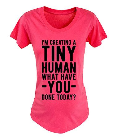 Another great find on #zulily! Raspberry 'I'm Creating a Tiny Human' Maternity Tee #zulilyfinds