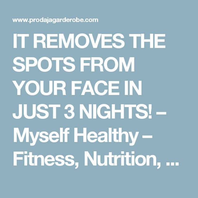 IT REMOVES THE SPOTS FROM YOUR FACE IN JUST 3 NIGHTS! – Myself Healthy – Fitness, Nutrition, Tools, News, Health Magazine