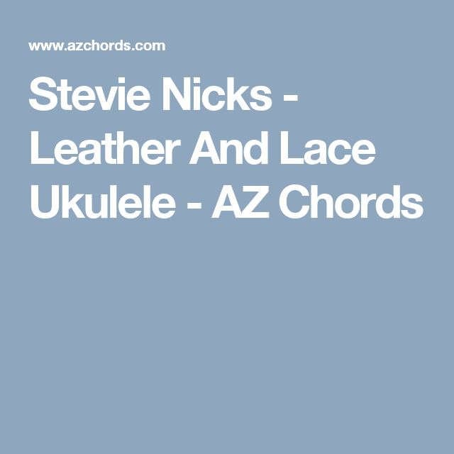 Stevie Nicks - Leather And Lace Ukulele - AZ Chords