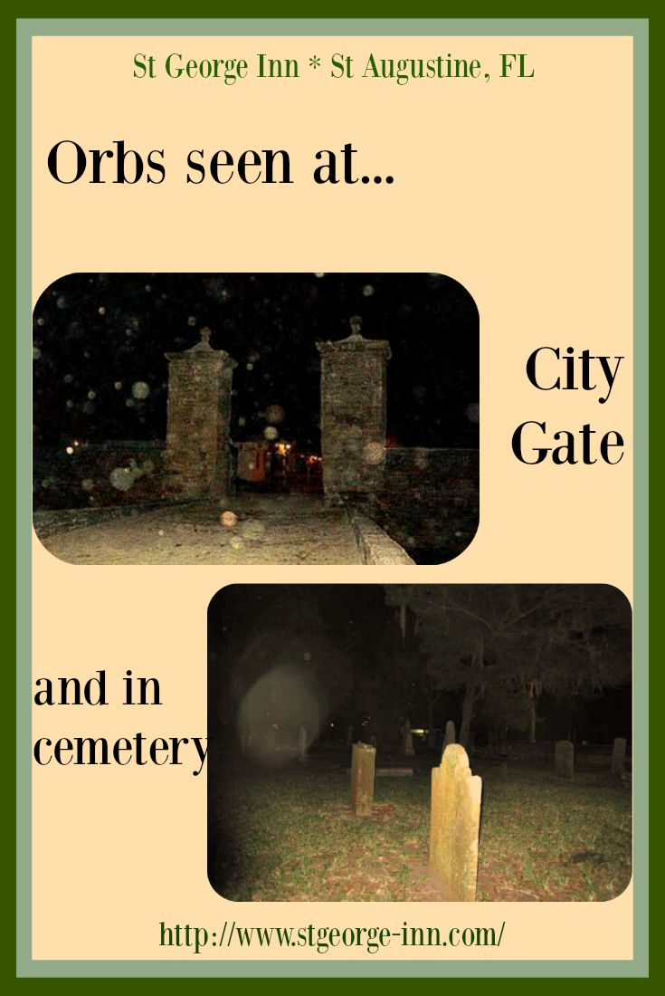 St. Augustine that lure ghost hunters in every day. Two popular spots are the City Gate and the Huguenot cemetery where orbs have been seen in photos taken. Both of these sites are close to the ST George Inn. For more information about attractions, click on pin.