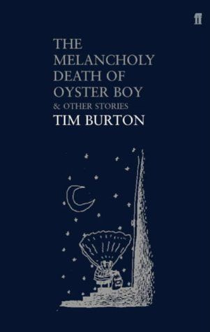 The Melancholy Death of Oyster Boy by Tim Burton, a collection of poetry from the director of 'Edward Scissorhands', 'Sweeney Todd' and 'Sleepy Hollow'.