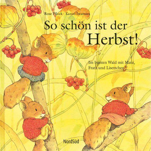 So schön ist der Herbst: Im bunten Wald mit Matz, Fratz und Lisettchen von Rose Pflock http://www.amazon.de/dp/3314017022/ref=cm_sw_r_pi_dp_8Y8tub0PSYYCS