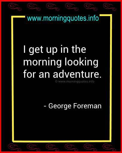 Motivational Good Morning Quotes images on www.morningquotes.info -I get up in the morning looking for an adventure