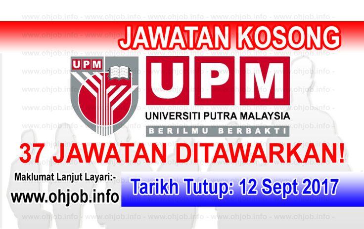 Jawatan Kosong UPM - Universiti Putra Malaysia (12 September 2017)   Kerja Kosong UPM - Universiti Putra Malaysia September 2017  Permohonan adalah dipelawa kepada warganegara Malaysia bagi mengisi kekosongan jawatan di UPM - Universiti Putra Malaysia September 2017 seperti berikut:- 1. PEGAWAI TADBIR N41 2. PEGAWAI PENYELIDIK Q4 3. PEGAWAI BELIA DAN SUKAN S41 4. PEGAWAI PERKHIDMATAN PENDIDIKAN DG41 5. PEGAWAI VETERINAR GV41 6. PENOLONG PEGAWAI VETERINAR G29 7. PENOLONG PEGAWAI SAINS C29 8…
