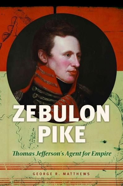 Zebulon Pike: Thomas Jefferson's Agent for Empire