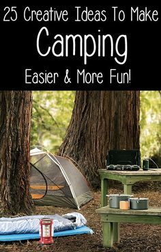 25 Creative Ideas To Make Camping Easier & More Fun!