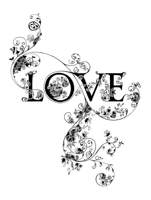 Cool. Have names worked into scrollwork,   could be a gorgeous tattoo. Maybe hubby name  anniversary date or kids names   w/d.o.b.,,,,,,,,,,have the kids name & dob in color working around the word   love???????