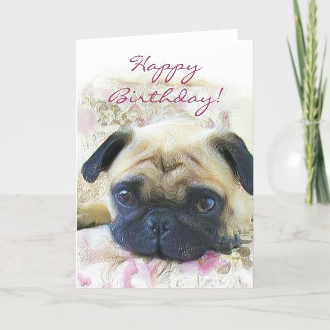 Happy Birthday Pug Greeting Card Zazzle Com In 2021 Happy Birthday Pug Birthday Pug Happy Birthday