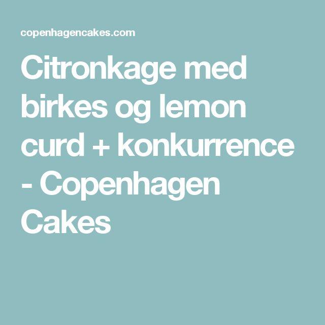 Citronkage med birkes og lemon curd + konkurrence - Copenhagen Cakes