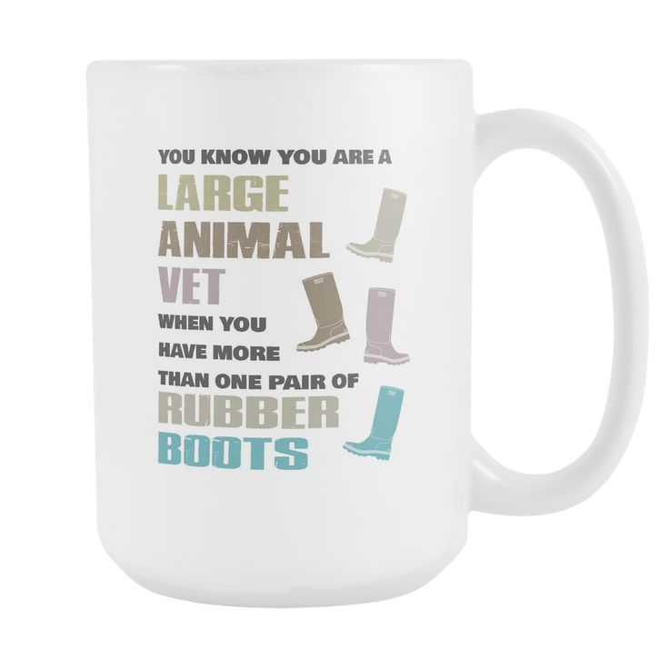 Large Animal Vet - - You know you are a large animal vet, when you have more than one pair of rubber boots! White mug 15oz