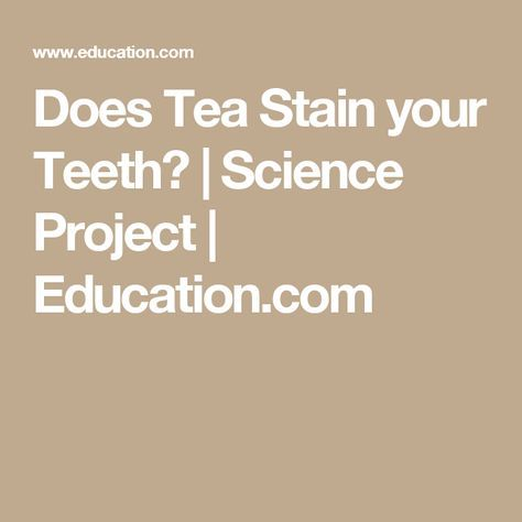 Does Tea Stain your Teeth?   Science Project   Education.com