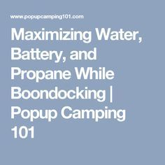 Maximizing Water, Battery, and Propane While Boondocking | Popup Camping 101