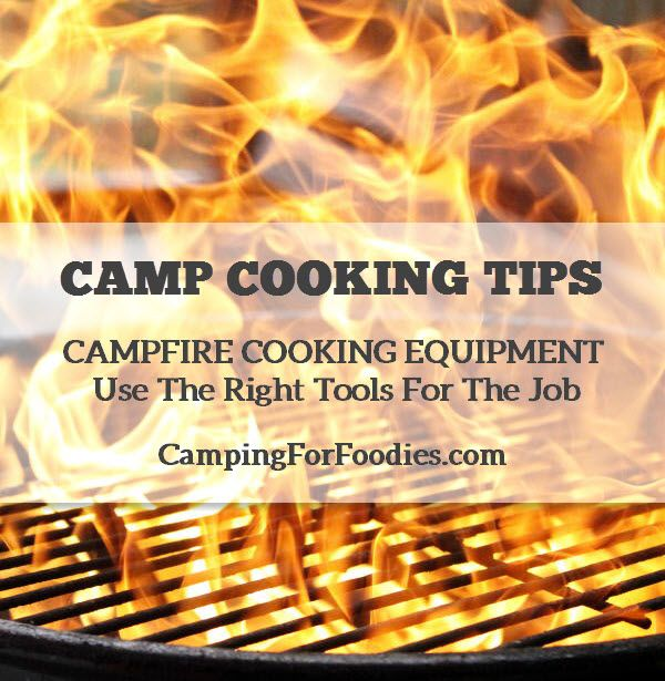 Camp Cooking Tips - Campfire Cooking Equipment - Use The Right Tools For The Job - Camping For Foodies .com