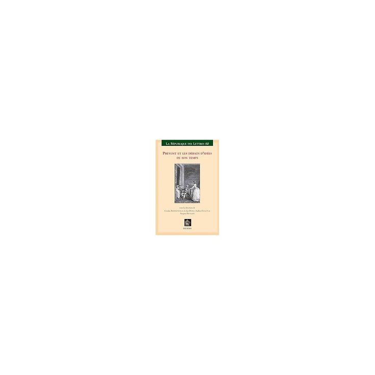 Prevost Et Les Debats D'idees De Son Tem ( Republique Des Lettres) (Paperback)