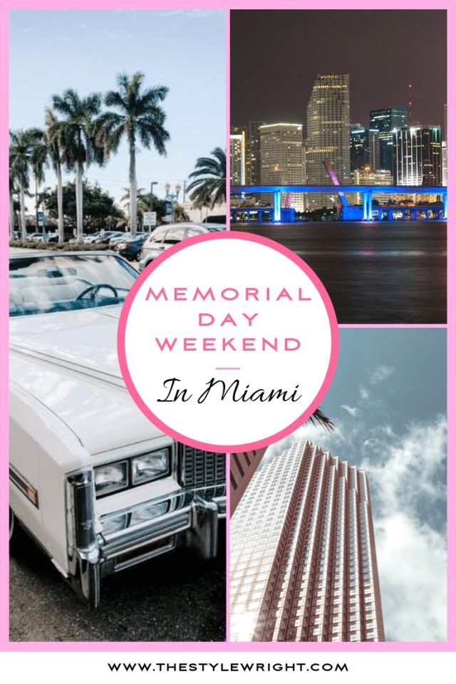 Miami Heat The Perfect Memorial Day Weekend Break The Stylewright Weekend Breaks Miami Memorial Day Weekend Memorial Day