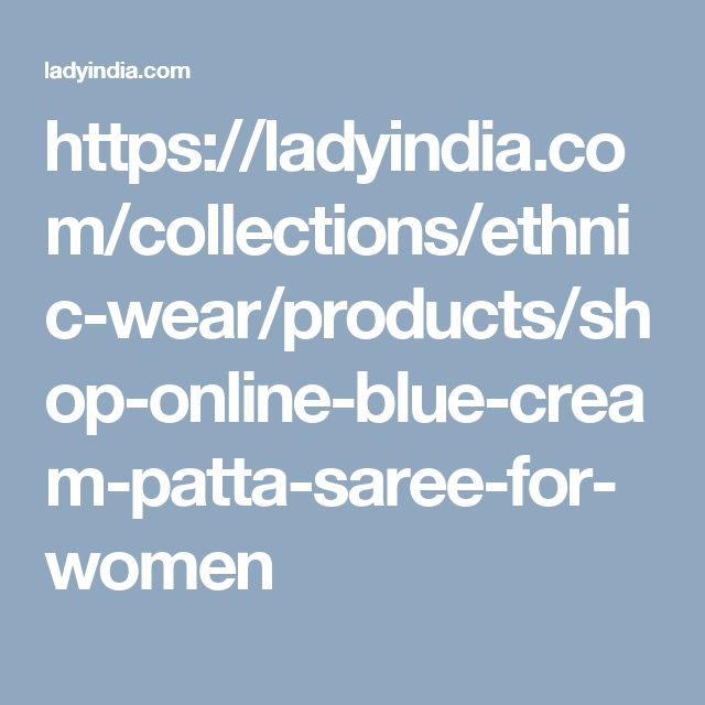 https://ladyindia.com/collections/ethnic-wear/products/shop-online-blue-cream-patta-saree-for-women