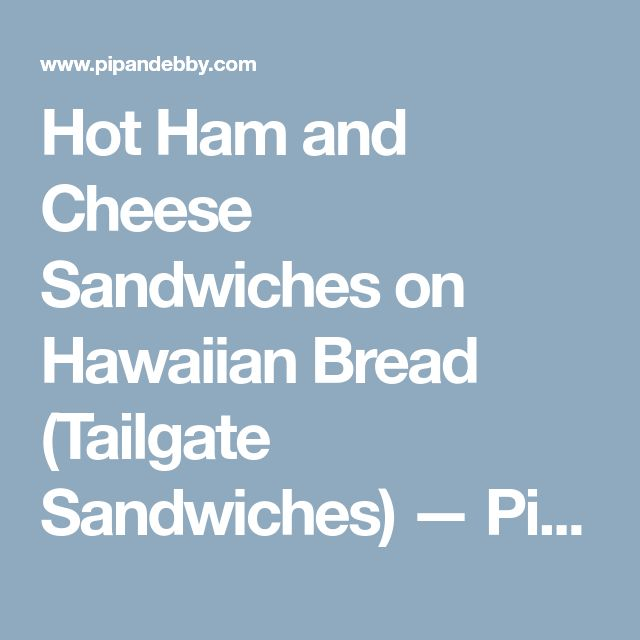 Hot Ham and Cheese Sandwiches on Hawaiian Bread (Tailgate Sandwiches) — Pip and Ebby