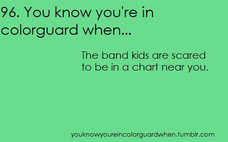 You Know You're In Color Guard When...