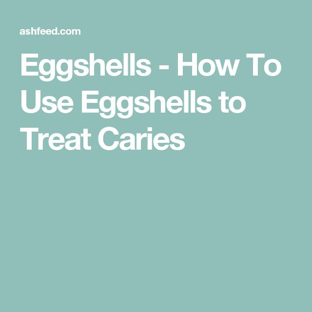 Eggshells - How To Use Eggshells to Treat Caries