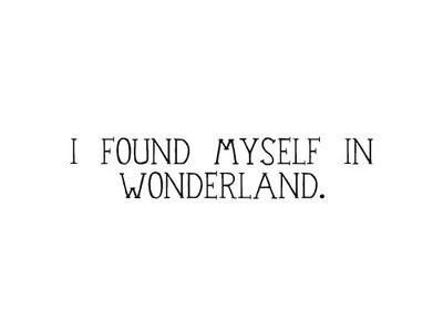 I plan on getting an Alice in wonderland tattoo.. And I think I just found the saying I want.