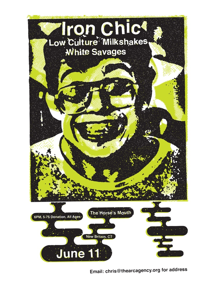 Monday June 11, 2012 Iron Chic, Low Culture, Milkshakes, White Savages  #thearcagency #arcagency #arc #diy #promotion #booking #bookingagency #poster #concertposter #flier #music #art #concert #shows #local #localmusic #connecticut #ct #musicvenue #livemusic #allages #newbritain #thehorsesmouth #horsesmouth #ironchic #lowculture #milkshakes #whitesavages