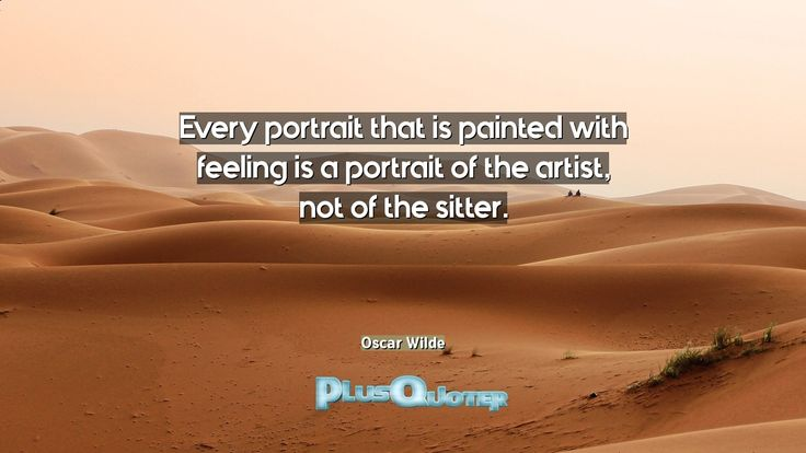 """Every portrait that is painted with feeling is a portrait of the artist, not of the sitter.""- Oscar Wilde. 	Oscar Wilde � biography: Author Profession: Dramatist Nationality: Irish Born: October 16, 1854 Died: November 30, 1900 Wikipedia : About Oscar Wilde Amazone : Oscar Wilde  #Artist #Every #Feeling #Painted #Portrait #Sitter"