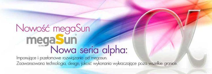 Nowość megaSun - Nowa seria alpha - Imponujące i przełomowe rozwiązania od megaSun. Zaawansowana technologia, design, jakość wykonania wykraczające poza wszelkie granice.