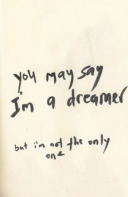 You may say I am a dreamer...