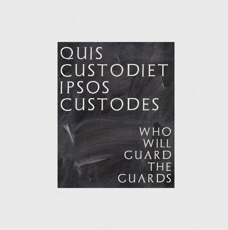 Quote : Quis custodiet ipsos custodes? Who will guard the guardians? - QuoteSaga