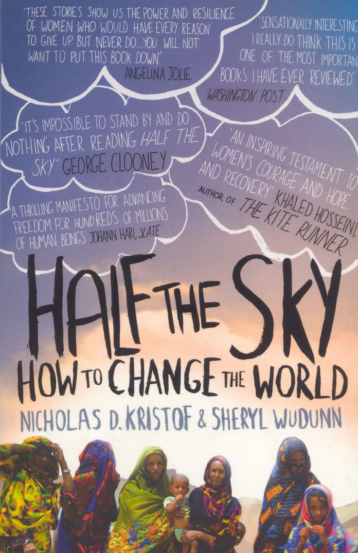 SERIOUSLY EVERYONE NEEDS TO READ THIS, AND HELP AS MUCH AS THEY CAN..Half the sky - How to change the world by Nicholas D. Kristof & Sheryl Wudunn