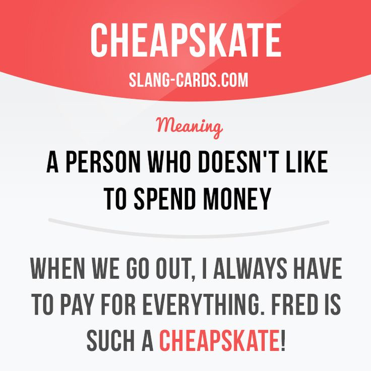 """""""Cheapskate"""" means a person who doesn't like to spend money. Example: When we got out, I always have to pay for everything. Fred is such a cheapskate! #slang #englishslang #saying #sayings #phrase #phrases #expression #expressions #english #englishlanguage #learnenglish #studyenglish #language #vocabulary #dictionary #efl #esl #tesl #tefl #toefl #ielts #toeic #englishlearning #vocab #cheapskate #money"""