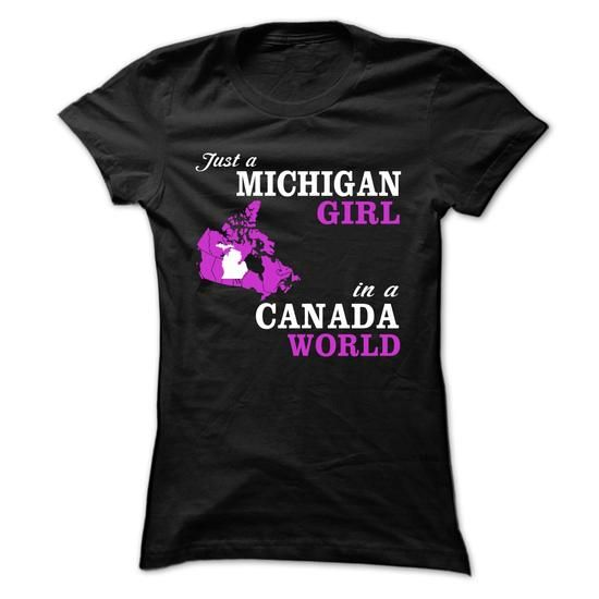 JUST A MICHIGAN GIRL IN A CANADA WORLD T-Shirts, Hoodies, Sweatshirts, Tee Shirts (23$ ==► Shopping Now!)