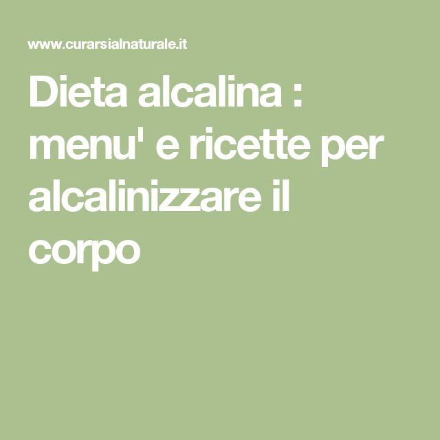 Dieta alcalina : menu' e ricette per alcalinizzare il corpo